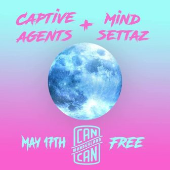 Captive Agents / Noah Factor and the Mind Settaz @ Can Can Wonderland