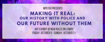 """Making It Real: Our History with Police and Our Future Without Them"" art exhibit @ New Rules 