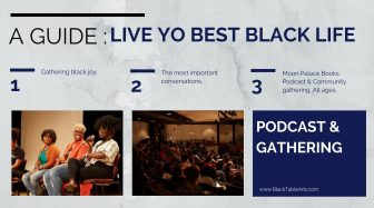 A Guide: Live Yo Best Black Life. | Podcast & Gathering @ Moon Palace Books