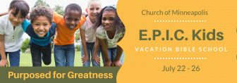 E.P.I.C. Kids Vbs: Purposed for Greatness @ Church of Minneapolis
