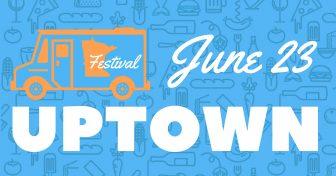 Uptown Food Truck Festival @ Uptown